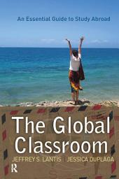 Global Classroom: An Essential Guide to Study Abroad