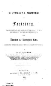 Historical Memoirs of Louisiana: From the First Settlement of the Colony to the Departure of Governor O'Reilly in 1770