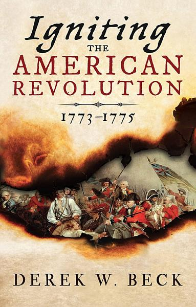 Download Igniting the American Revolution Book