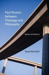Paul Ricoeur between Theology and Philosophy: Detour and Return