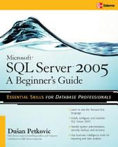 Microsoft SQL Server 2005: A Beginner''s Guide