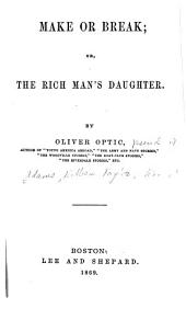Make Or Break: Or, The Rich Man's Daughter