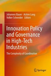 Innovation Policy and Governance in High-Tech Industries: The Complexity of Coordination