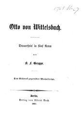 Otto von Wittelsbach. Trauerspiel in fünf Acten