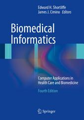 Biomedical Informatics: Computer Applications in Health Care and Biomedicine, Edition 4
