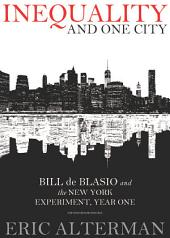 Inequality and One City: Bill de Blasio and the New York Experiment, Year One