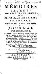 Mémoires secrets pour servir à l'histoire de la republique des lettres en France, depuis MDCCLXII jusqu'à nos jours: ou, Journal d'un observateur ...