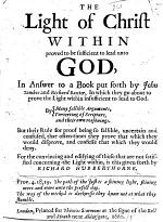 """The Light of Christ Within Proved to be Sufficient to Lead Unto God in Answer to a Book Put Forth by John Tombes and Richard Baxter [""""True Old Light Exalted Above Pretended New Light"""" by Tombes, with a Preface by Baxter], in which They Go about to Prove the Light Within Insufficient to Lead to God, Etc"""