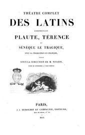 Théâtre complet des latins comprenant Plaute, Térence et Sénèque le Tragique avec la traduction en français públié sous la direction de M. Nisard
