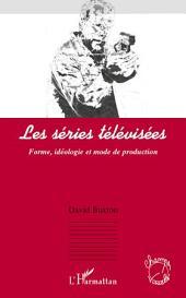 Les séries télévisées: Forme, idéologie et mode de production