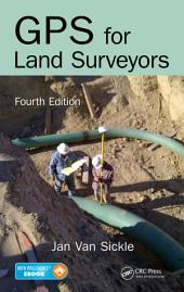 GPS for Land Surveyors, Fourth Edition: Edition 4