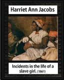 Incidents in the Life of a Slave Girl,by Harriet Ann Jacobs and L. Maria Child