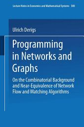 Programming in Networks and Graphs: On the Combinatorial Background and Near-Equivalence of Network Flow and Matching Algorithms