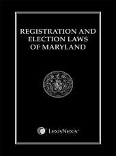 Registration and Election Laws of Maryland, 2015 Edition