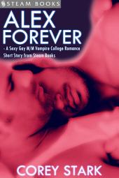 Alex Forever - A Sexy Gay M/M Vampire College Romance Short Story from Steam Books