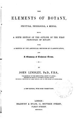 The Elements of Botany  Structural  Physiological    Medical