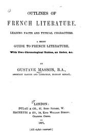 Outlines of French Literature: Leading Facts and Typical Characters. A Short Guide to French Literature, with Two Chronological Tables, an Indexed