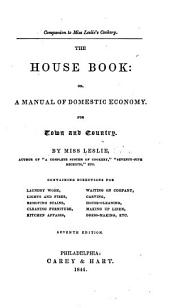 The House Book: Or, A Manual of Domestic Economy for Town and Country