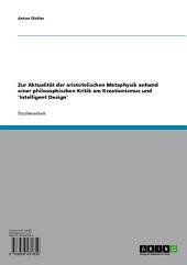 Zur Aktualität der aristotelischen Metaphysik anhand einer philosophischen Kritik am Kreationismus und 'Intelligent Design'