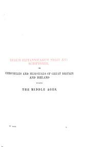 Rerum Britannicarum Medii Aevi Scriptores: Or Chronicles and Memorials of Great Britain and Ireland During the Middle Ages, Volume 40, Part 3