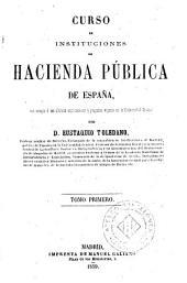 Curso de instituciones de hacienda pública de España, 1: con arreglo a las últimas explicaciones y programa vigente en la Universidad Central