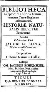 Bibliotheca scriptorum historiae naturali omnium terrae regionum inservientium: Historiae naturalis Helvetiae prodromus