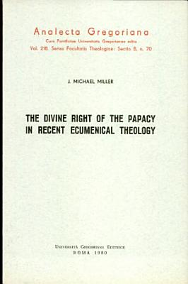 The divine right of the papacy in recent ecumenical theology PDF