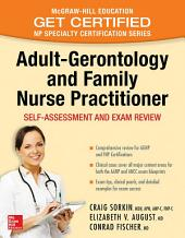 Adult-Gerontology and Family Nurse Practitioner: Self-Assessment and Exam Review: Nursing Certification Review