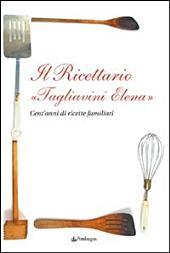 Il ricettario «Tagliavini Elena». Cent'anni di ricette familiari