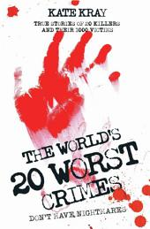 World's 20 Worst Crimes: True Stories of 20 Killers and Their 1000 Victims