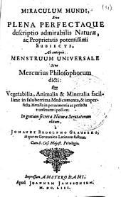 Miraculum mundi siue Plena perfectaque descriptio admirabilis naturae, ac proprietatis potentissimi subiecti, ab antiquis menstruum uniuersale siue mercurius philosophorum dicti ...