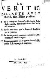 La Vérité parlante [sic] avec liberté sur l'estat présent, 1. sur la corruption de tous les Ordres & loix du royaume dans le ministère du cardinal Mazarin][svr les mal-heurs que la France à [sic] soufferts par sa tyrannie...