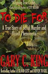To Die For: A True Story of Serial Murder and Occult Phenomena
