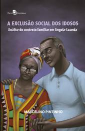 A exclusão social dos idosos: Análise do contexto familiar em Angola-Luanda