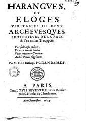 Harangves et Eloges véritables de devx archevesqves protectevrs de la paix & d'vn mesme trouppeau... par M. H. D. Barroys, P. C. D. S. N. D. S. M. D. F.