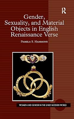 Gender  Sexuality  and Material Objects in English Renaissance Verse