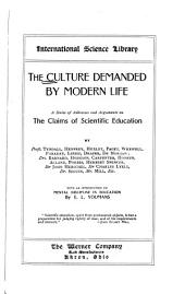 The Culture Demanded by Modern Life: A Series of Addresses and Arguments on the Claims of Scientific Education