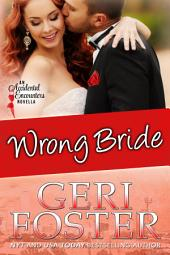 Wrong Bride: An Accidental Encounters Novella