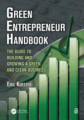 Green Entrepreneur Handbook: The Guide to Building and Growing a Green and Clean Business