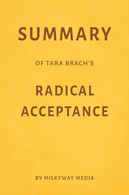 Summary of Tara Brach   s Radical Acceptance by Milkyway Media