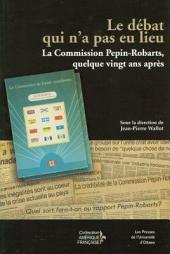 Le débat qui n'a pas eu lieu: la Commission Pepin-Robarts, quelque vingt ans après