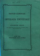 Trattato elementare di ontologia universale volume unico di Giuseppe Gallo: Parte seconda, terza e ultima, Volume 2
