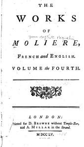 The Works of Molière: French and English. In Ten Volumes, Volume 4