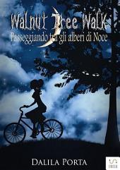 Walnut Tree Walk - Passeggiando tra gli alberi di noce