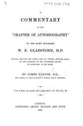 "A Commentary on the""Chapter of Autobiography""by the Right Hon. W. E. Gladstone, M.P., proving, from his own words, that no portion, however small, of the interests of his countrymen should be entrusted to his hands"