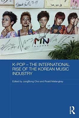 K pop     The International Rise of the Korean Music Industry PDF