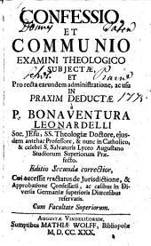 Confessio, Et Communio Examini Theologico Subjectae, Et Pro recta earundem administratione, ac usu In Praxim Deductae