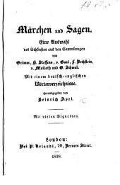 Märchen und Sagen. Eine Auswahl des Schönsten aus den Sammlungen von Grimm, H. Steffens, v. Gaal, L. Bechstein, v. Mailath, und G. Schwab. Mit einem deutsch-englischen Wörterverzeichnisse. Herausgegeben von H. Apel, etc