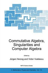 Commutative Algebra, Singularities and Computer Algebra: Proceedings of the NATO Advanced Research Workshop on Commutative Algebra, Singularities and Computer Algebra Sinaia, Romania 17–22 September 2002