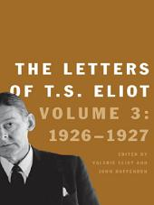 The Letters of T.S. Eliot: Volume 3: 1926-28